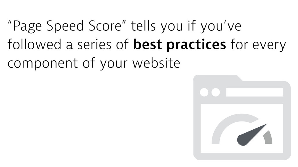 """Page Speed Score"" tells you if you've followed..."