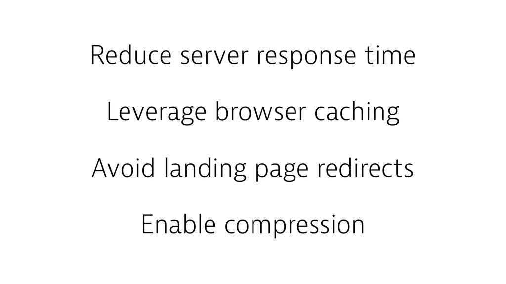 Reduce server response time Leverage browser ca...