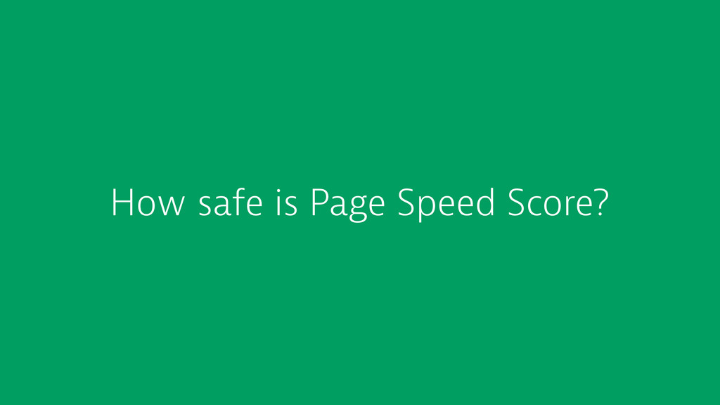 How safe is Page Speed Score?