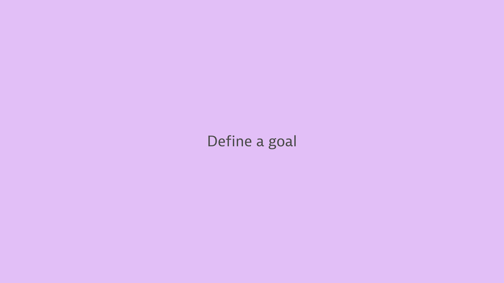 Define a goal Optimize Define a goal