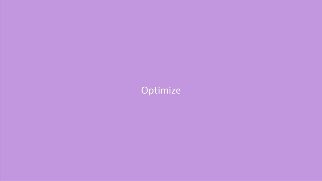 Define a goal Optimize Optimize