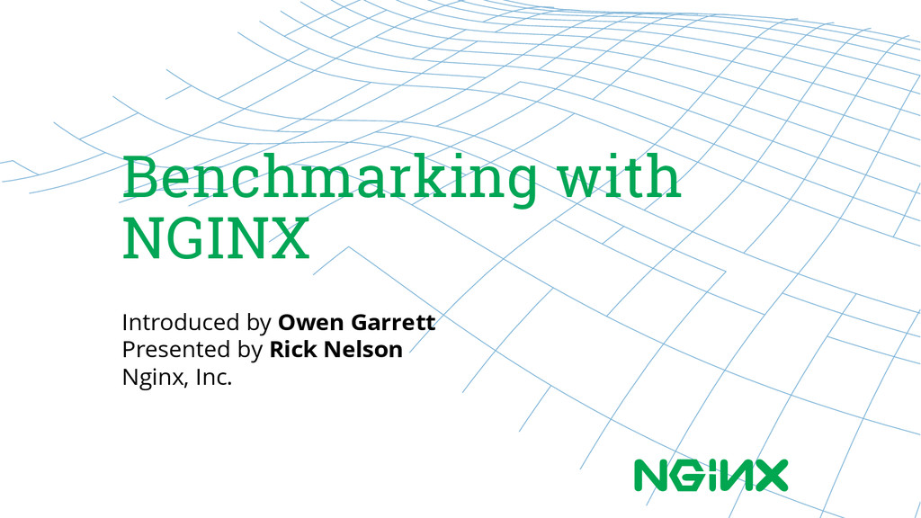Benchmarking with NGINX Introduced by Owen Garr...