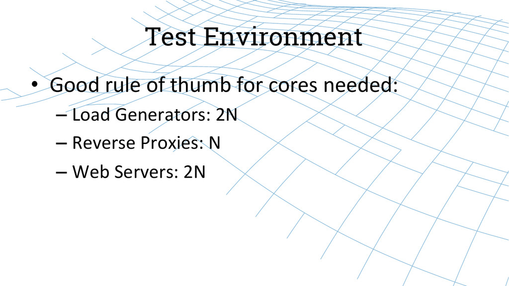 Test Environment • Good rule of thumb...