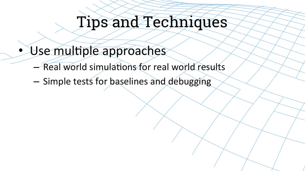 Tips and Techniques • Use mul)ple approa...