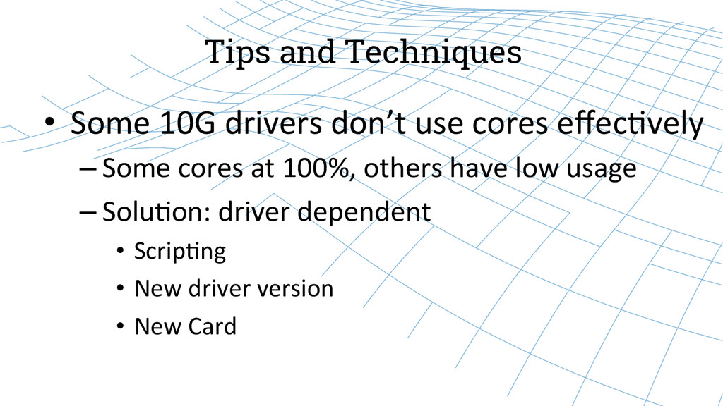 Tips and Techniques • Some 10G drivers...