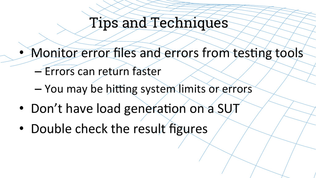 Tips and Techniques • Monitor error files...