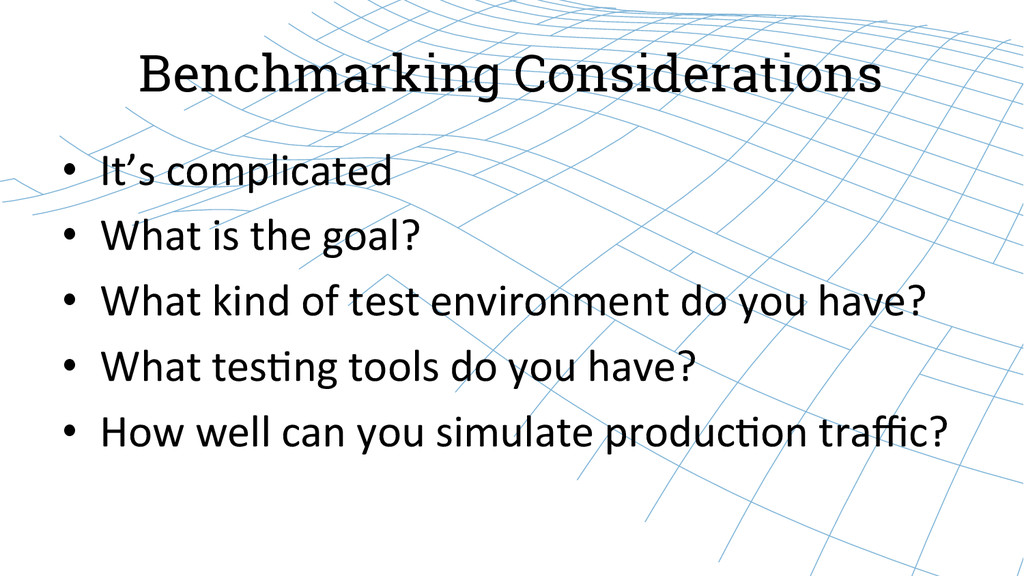 Benchmarking Considerations • It's complica...