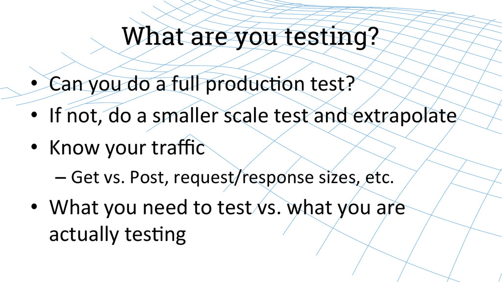 What are you testing? • Can you do a...