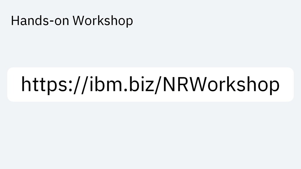 https://ibm.biz/NRWorkshop Hands-on Workshop