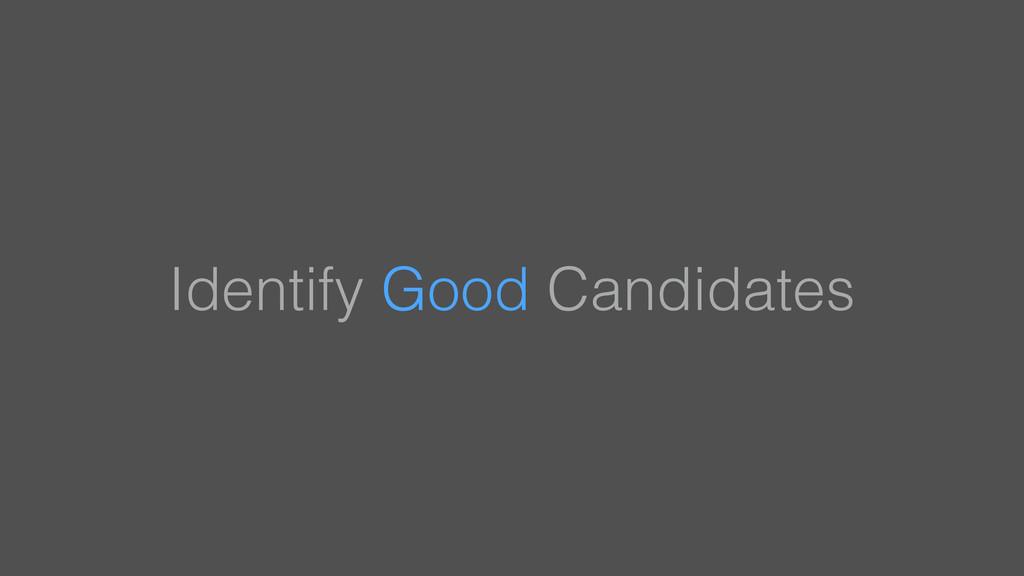 Identify Good Candidates