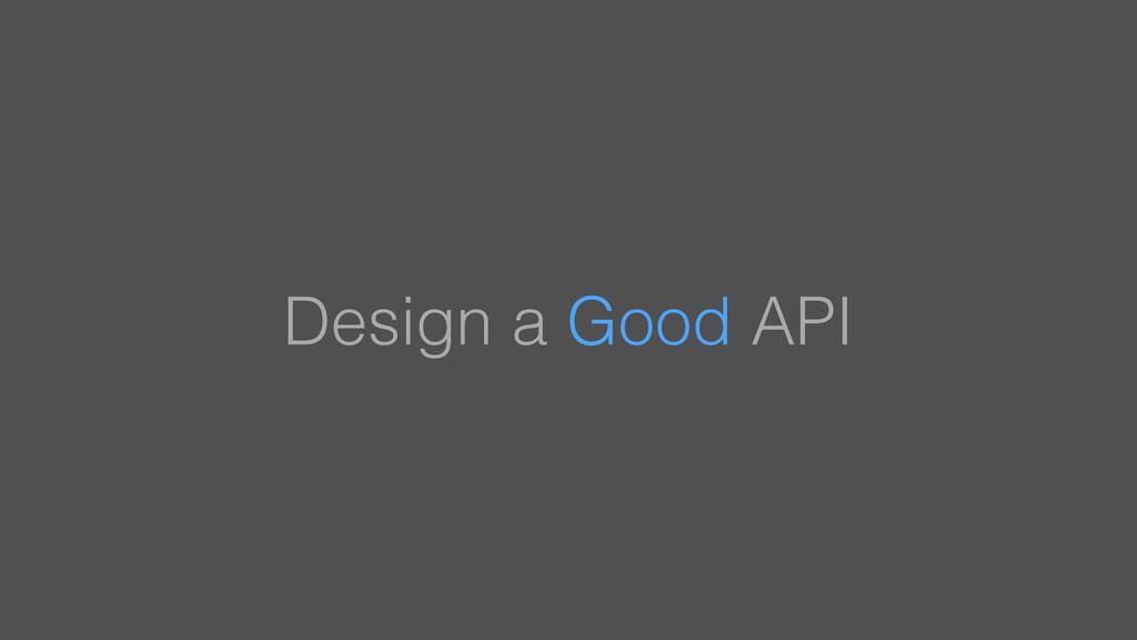 Design a Good API