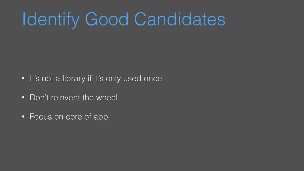 Identify Good Candidates • It's not a library i...