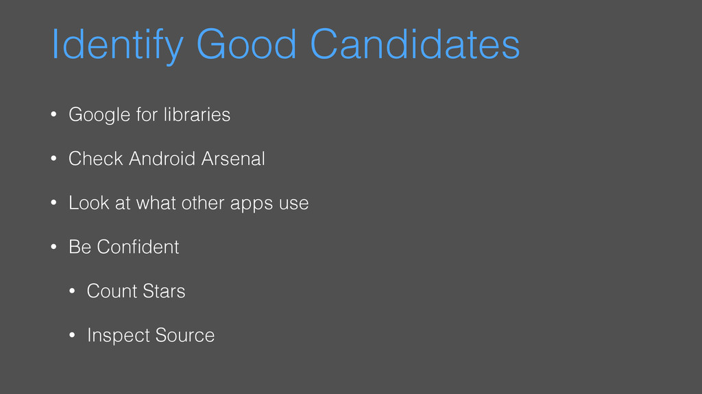 Identify Good Candidates • Google for libraries...