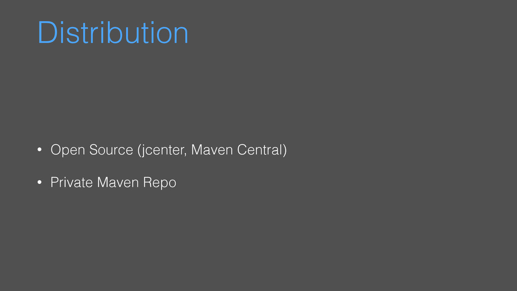 Distribution • Open Source (jcenter, Maven Cent...