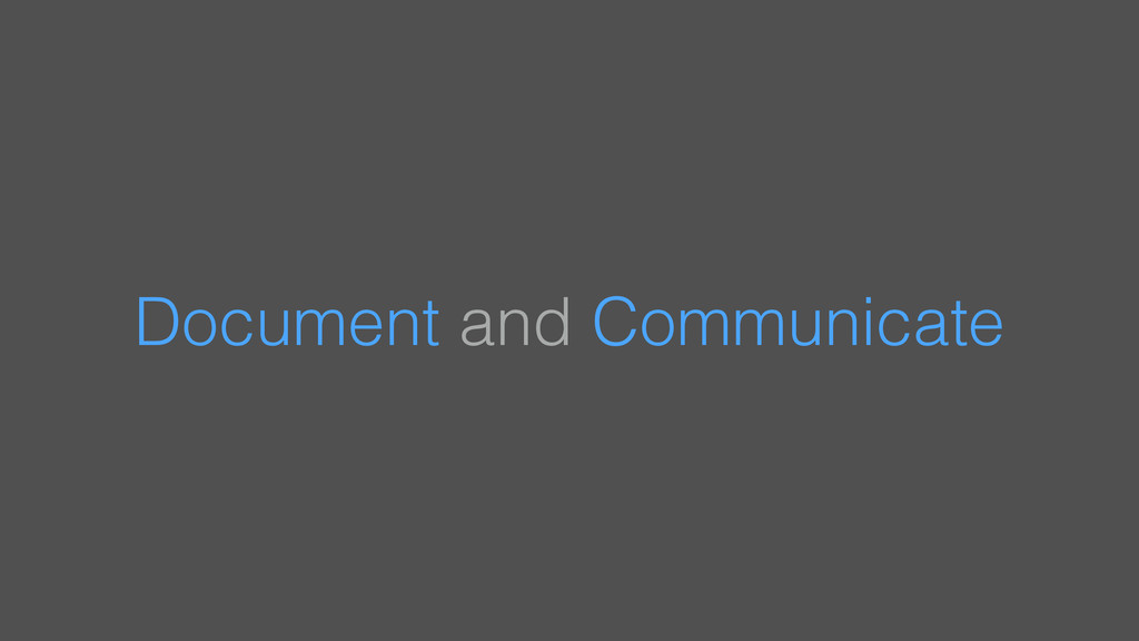 Document and Communicate