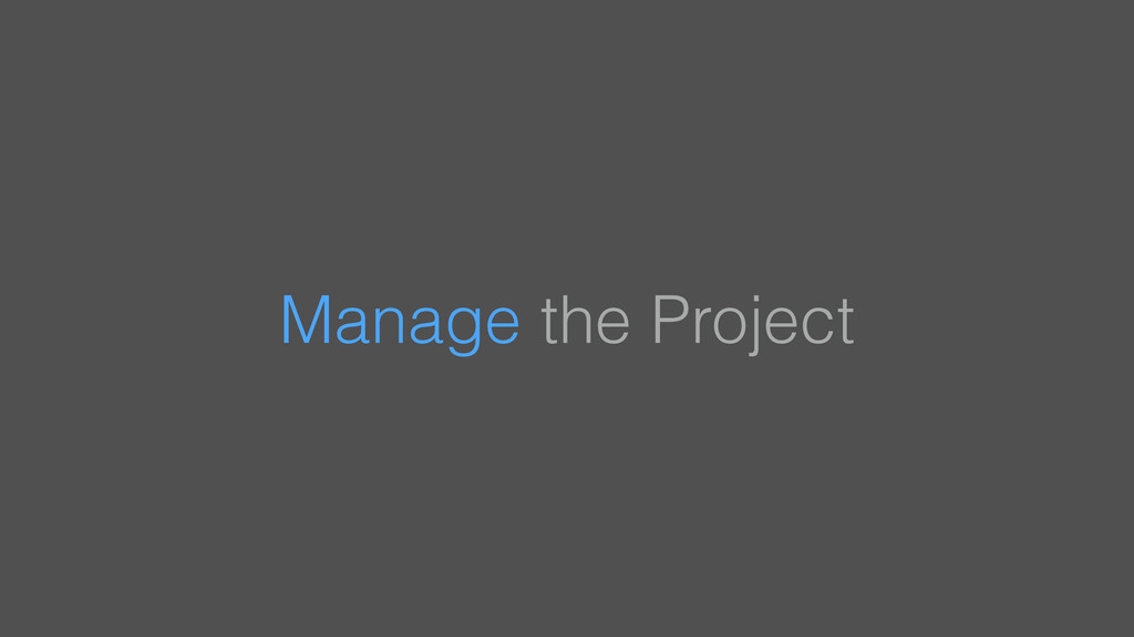 Manage the Project