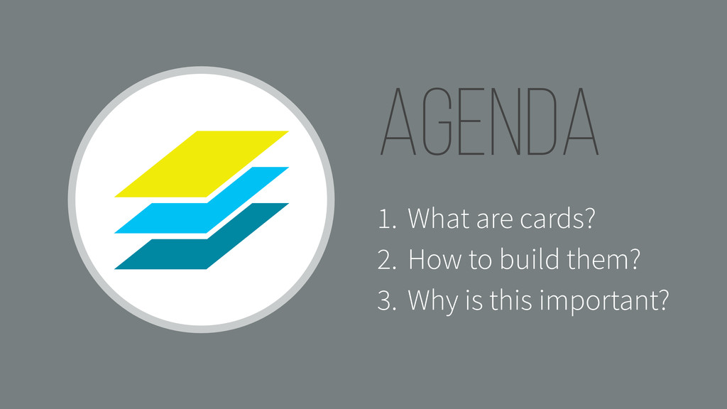 agenda . 1. What are cards? 2. How to build the...