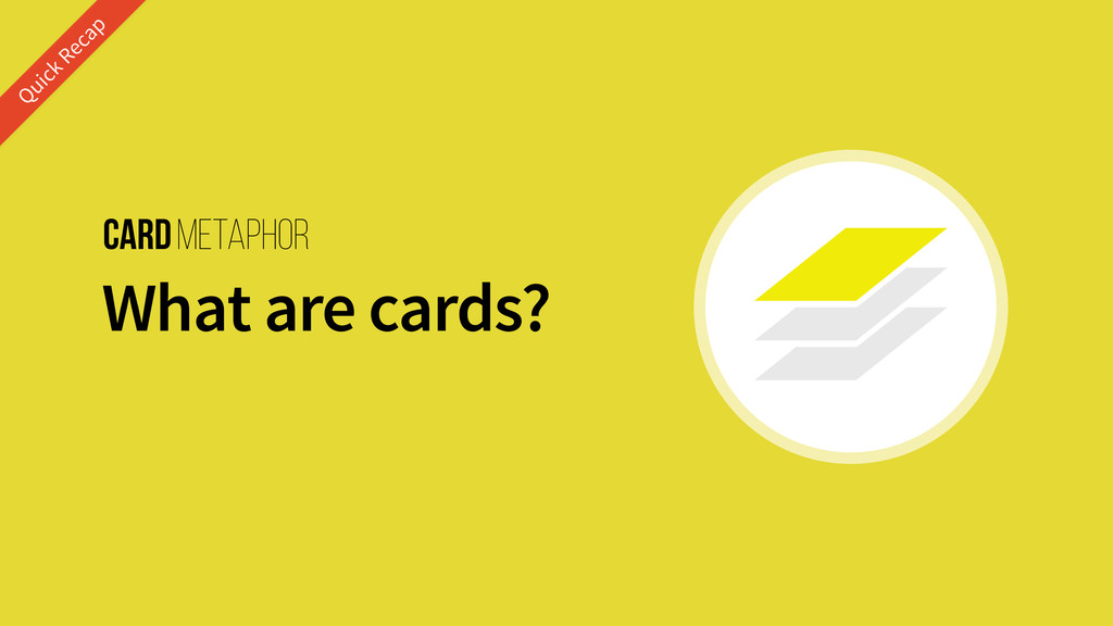 Cardmetaphor What are cards? Quick Recap
