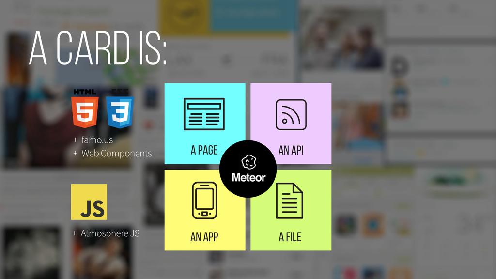 A PAGE An APP A FILE An API A card is: + Web Co...