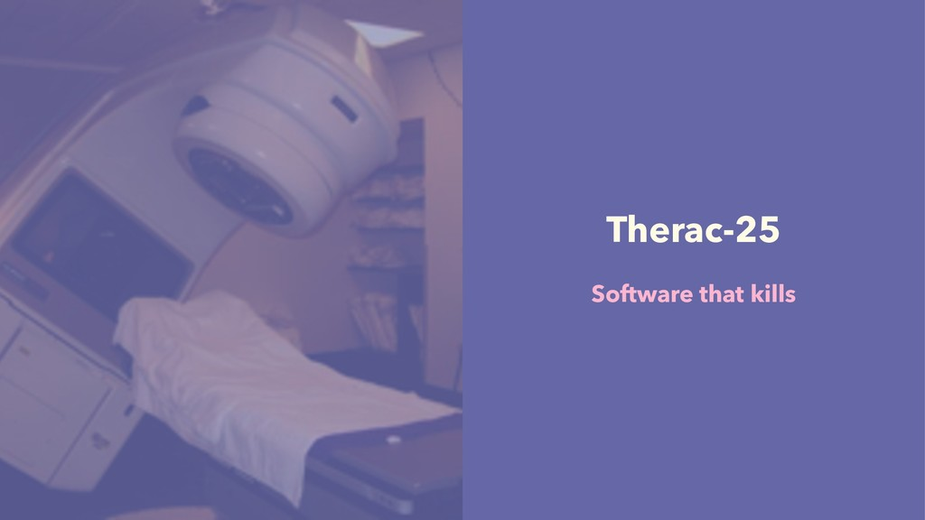 Therac-25 Software that kills
