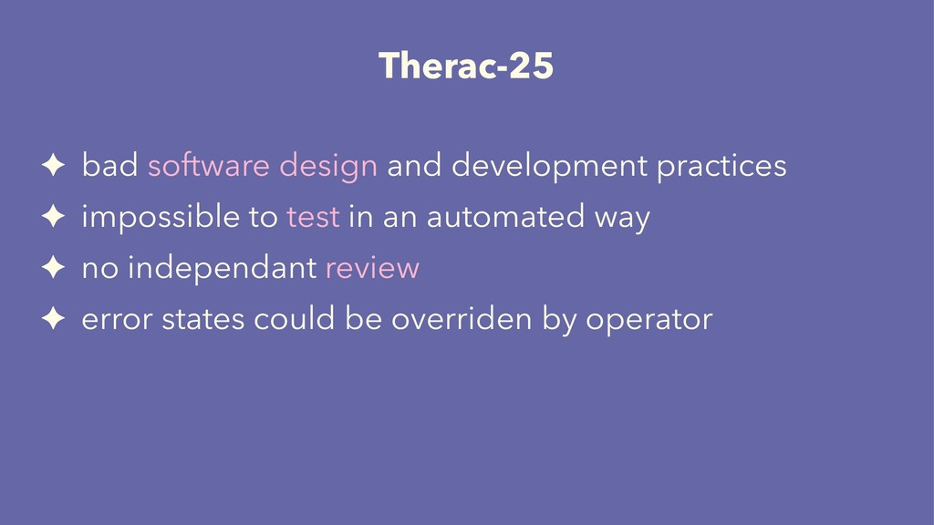 Therac-25 ✦ bad software design and development...