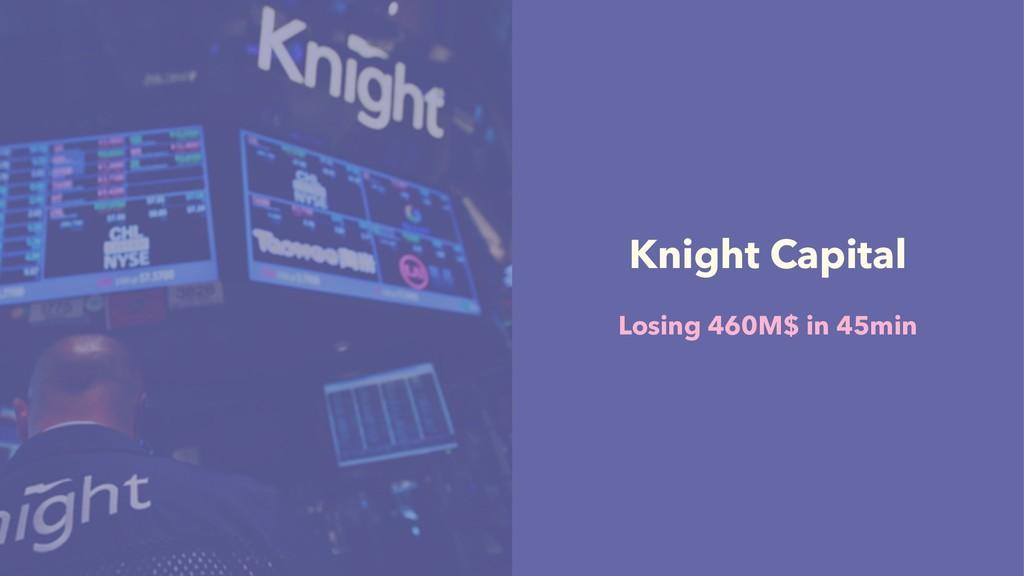 Knight Capital Losing 460M$ in 45min