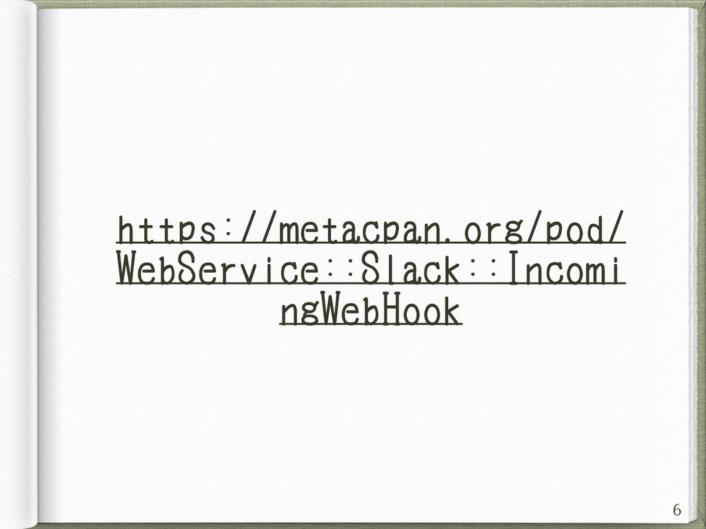 https://metacpan.org/pod/ WebService::Slack::In...