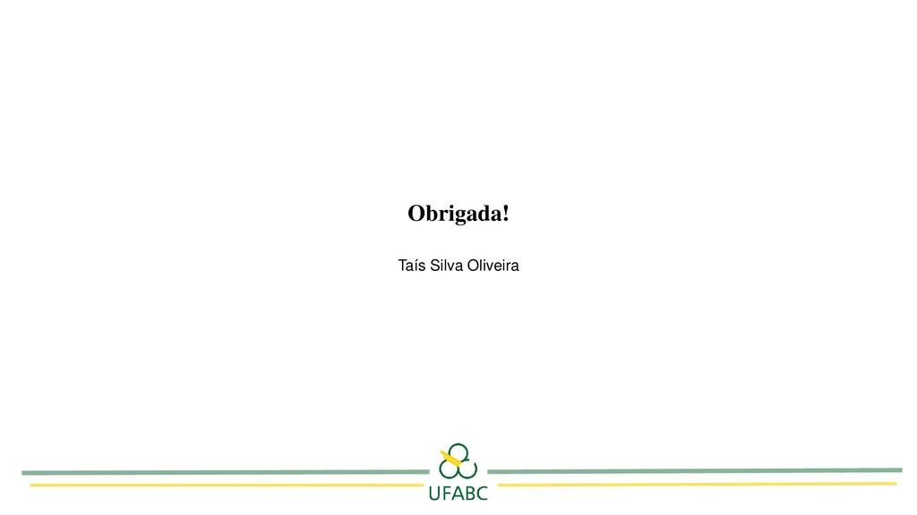 Obrigada! Taís Silva Oliveira