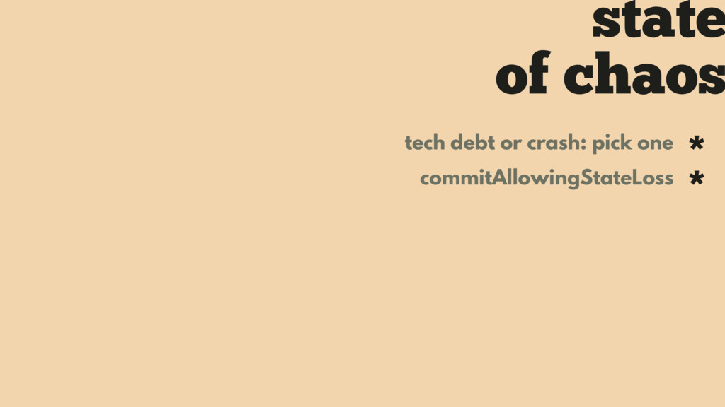 state of chaos tech debt or crash: pick one * c...
