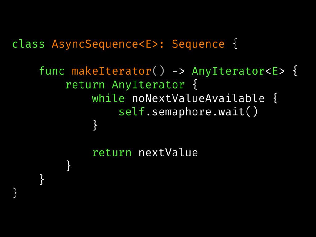 class AsyncSequence<E>: Sequence { func makeIte...