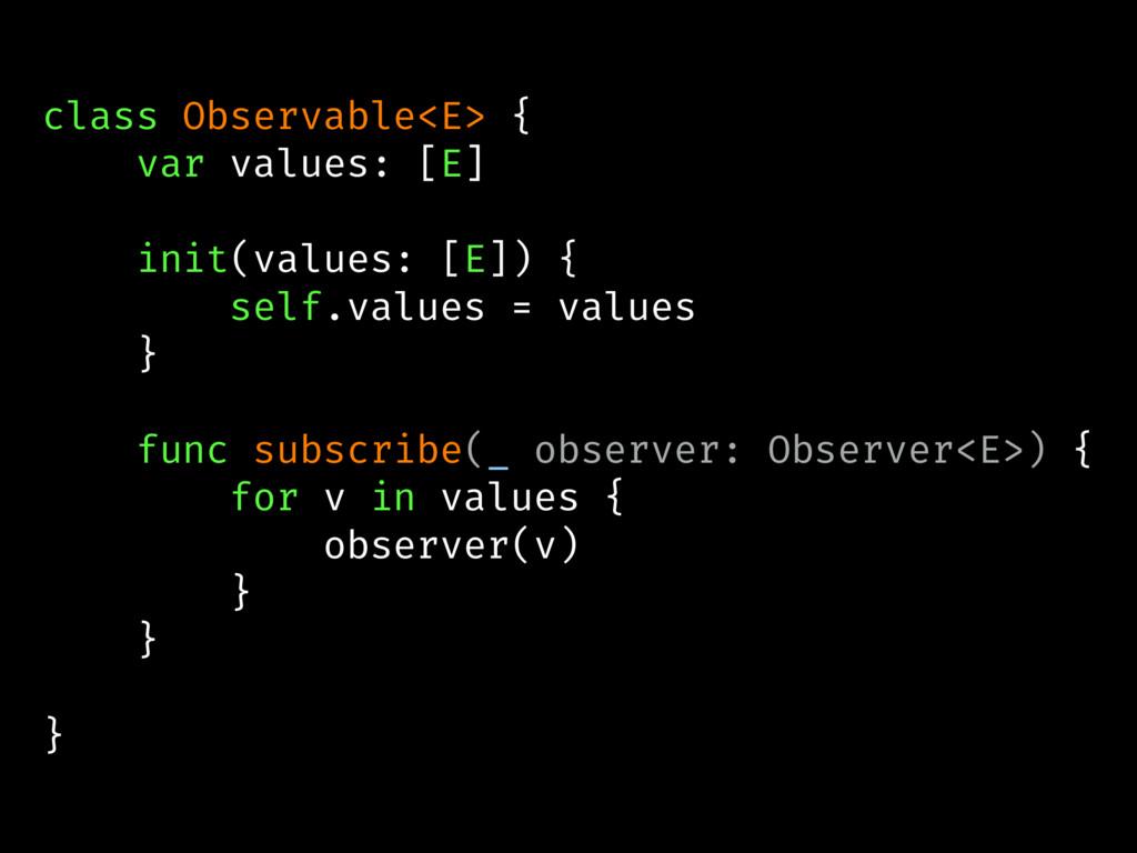 class Observable<E> { var values: [E] init(valu...