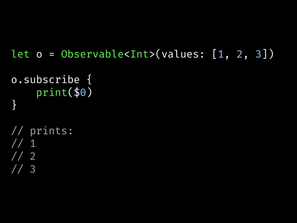 let o = Observable<Int>(values: [1, 2, 3]) o.su...
