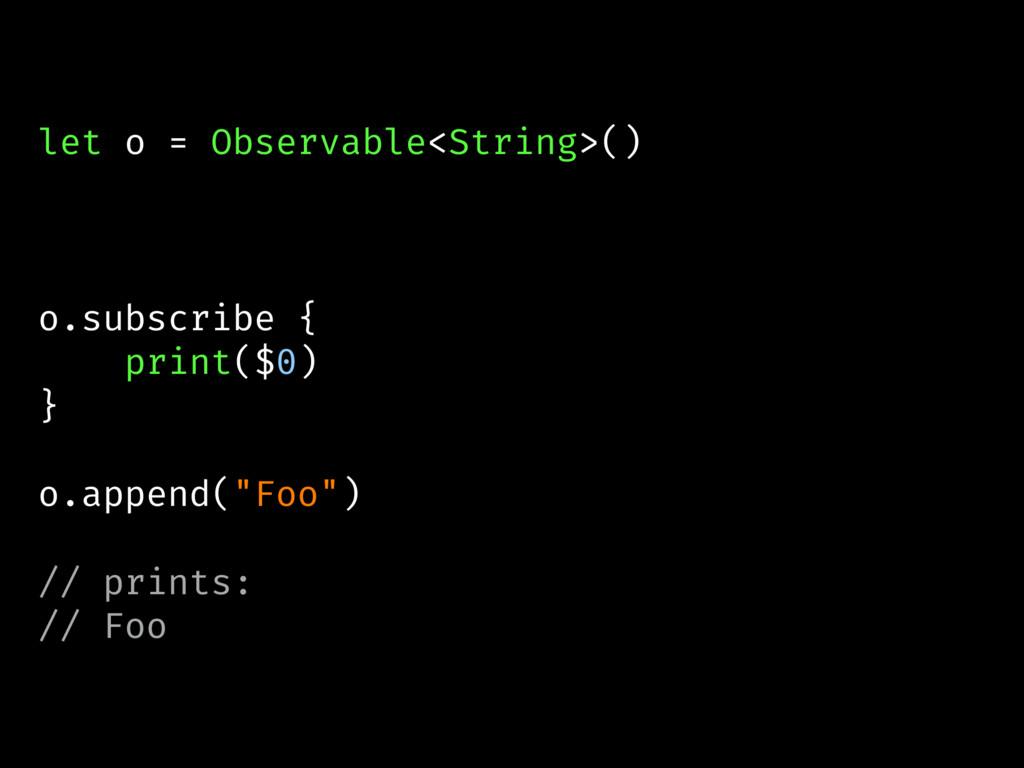 let o = Observable<String>() o.subscribe { prin...