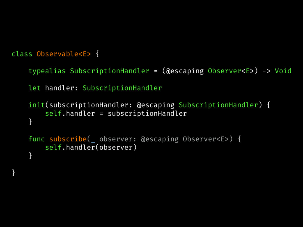 class Observable<E> { typealias SubscriptionHan...