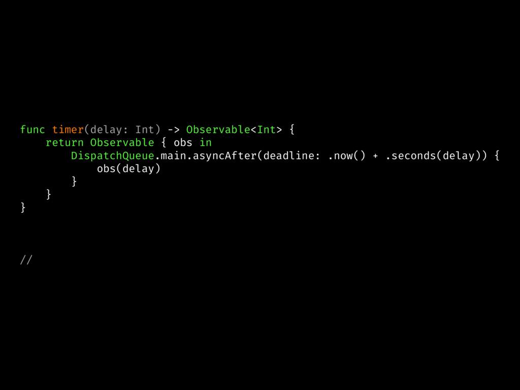 func timer(delay: Int) -> Observable<Int> { ret...