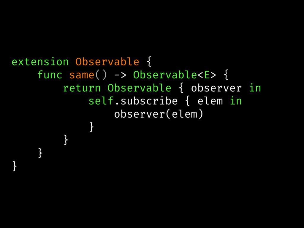 extension Observable { func same() -> Observabl...