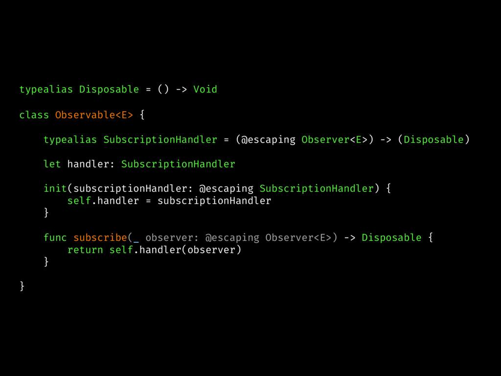 typealias Disposable = () -> Void ...