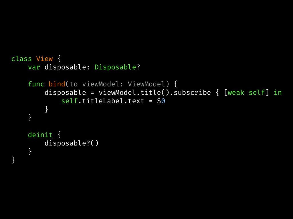 class View { var disposable: Disposable? func b...