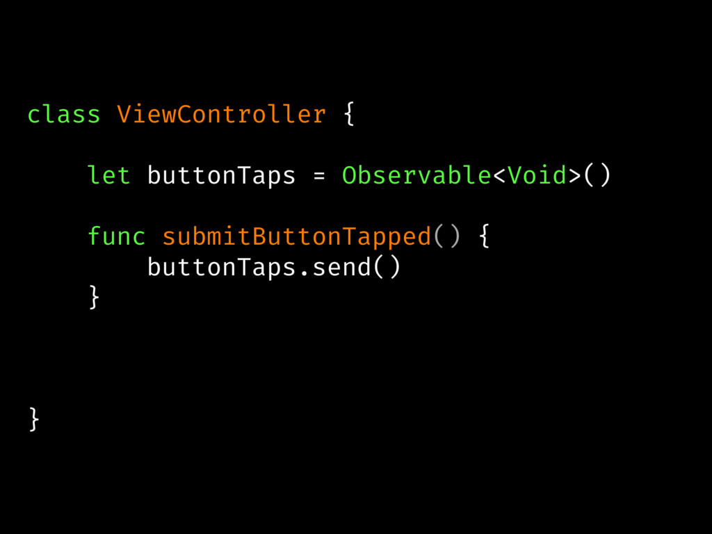 class ViewController { let buttonTaps = Observa...