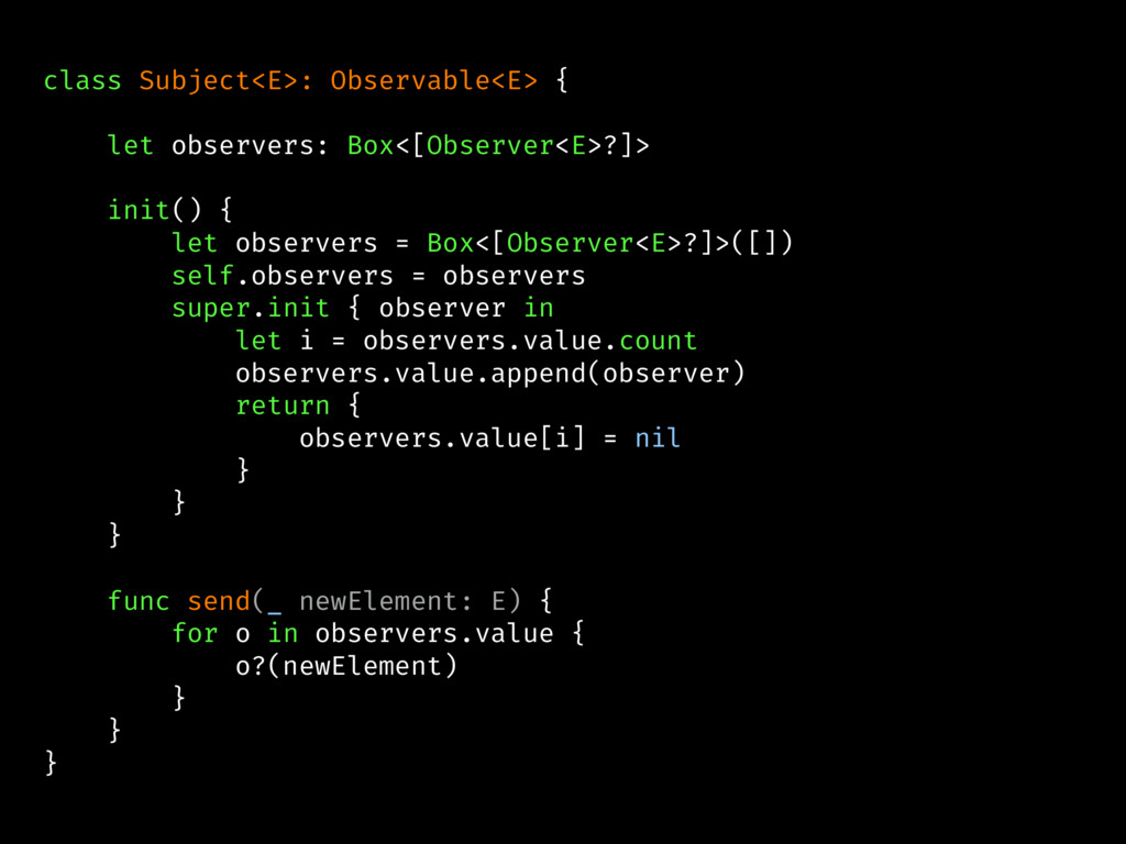 class Subject<E>: Observable<E> { let observers...