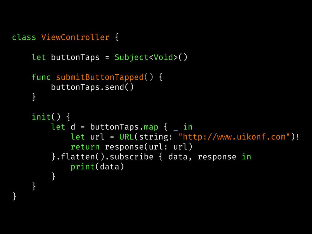 class ViewController { let buttonTaps = Subject...