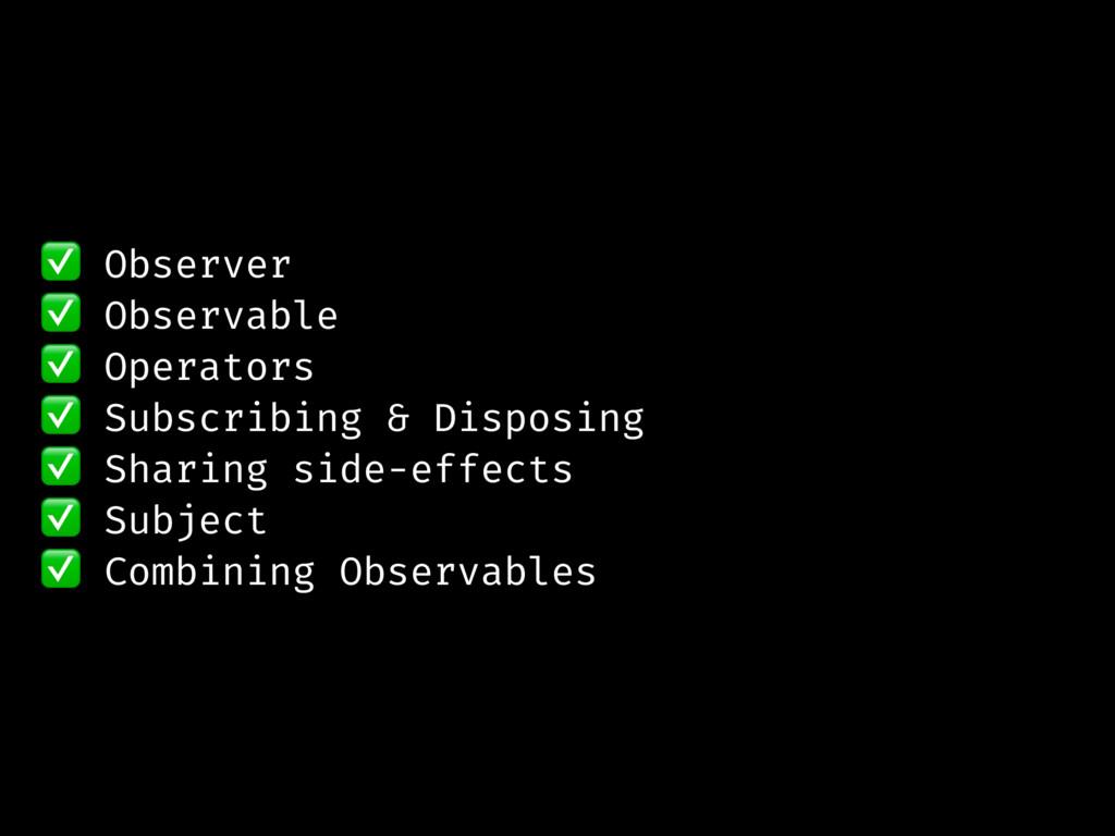 ✅ Observer ✅ Observable ✅ Operators ✅ Subscribi...