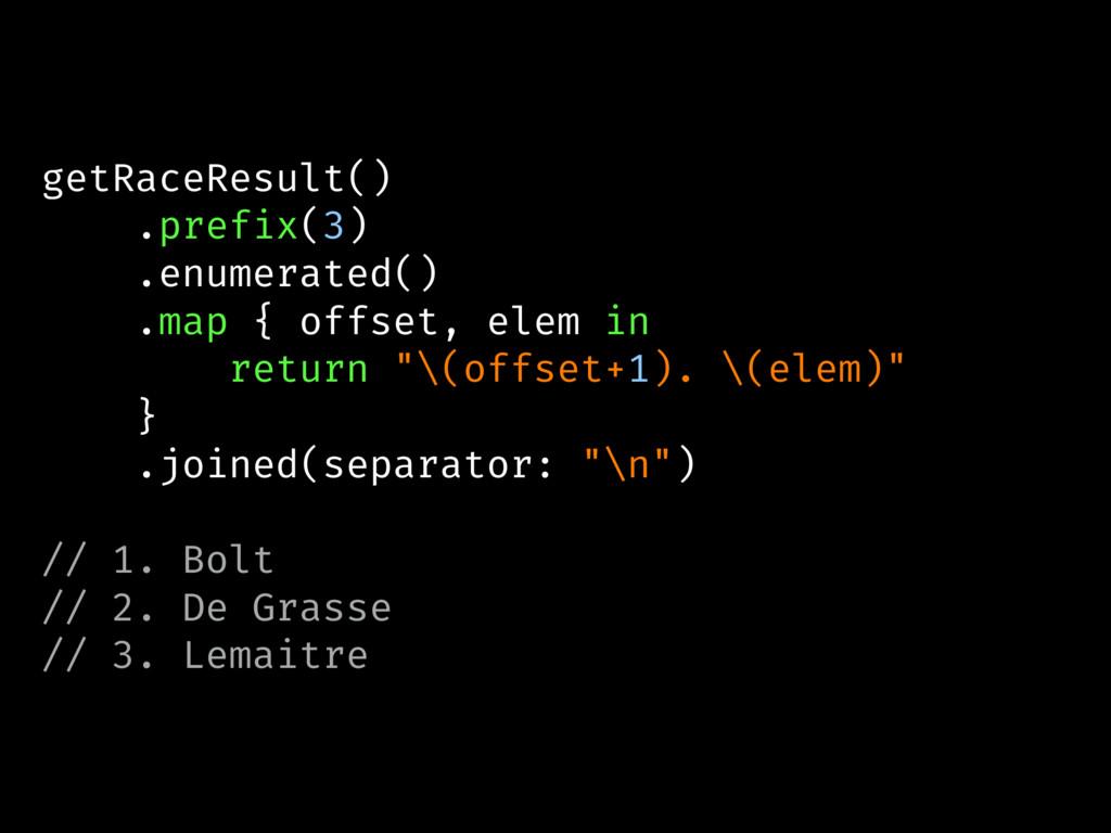 getRaceResult() .prefix(3) .enumerated() .map {...