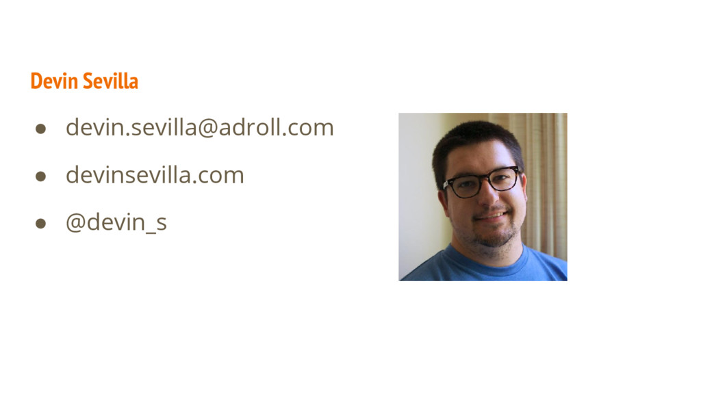 Devin Sevilla ● devin.sevilla@adroll.com ● devi...