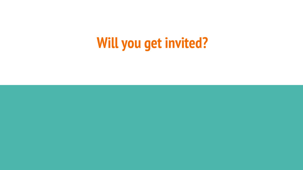 Will you get invited?
