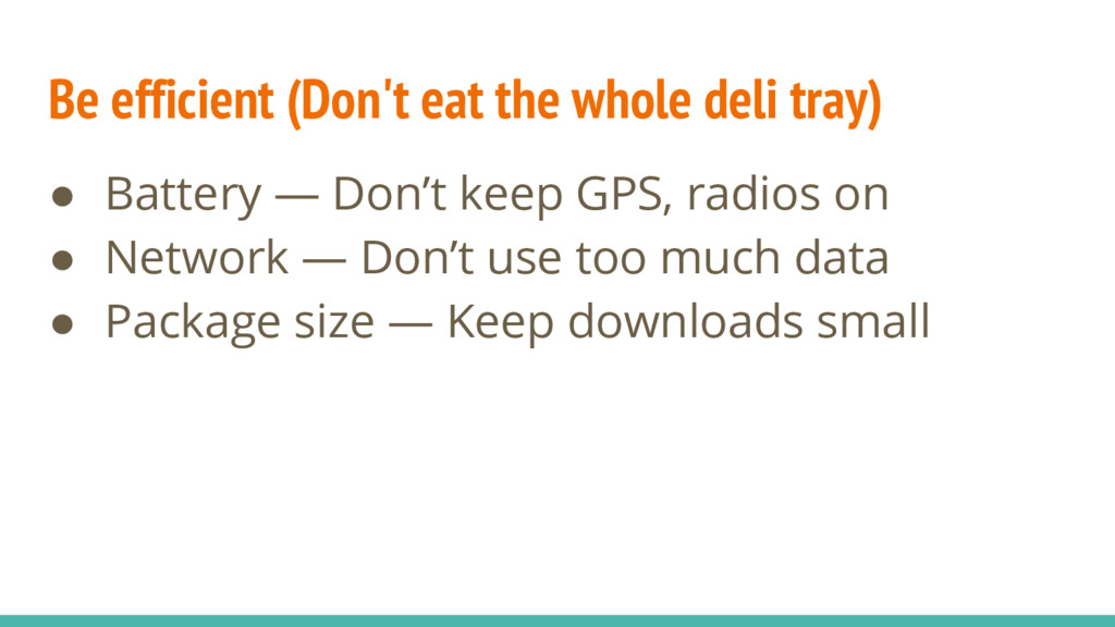 Be efficient (Don't eat the whole deli tray) ● ...