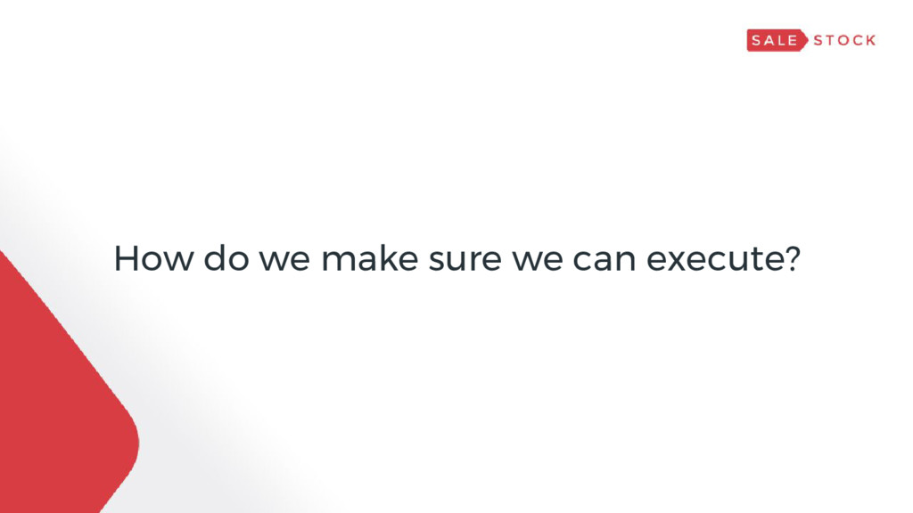 How do we make sure we can execute?