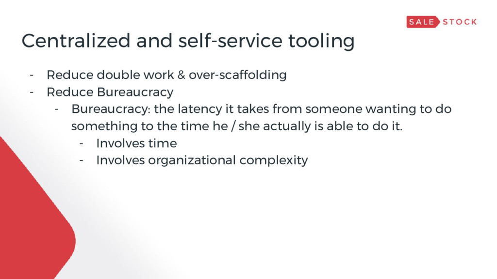 Centralized and self-service tooling - Reduce d...