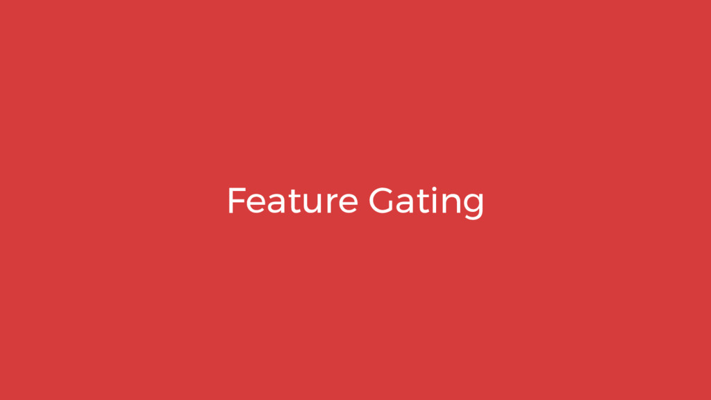 Feature Gating