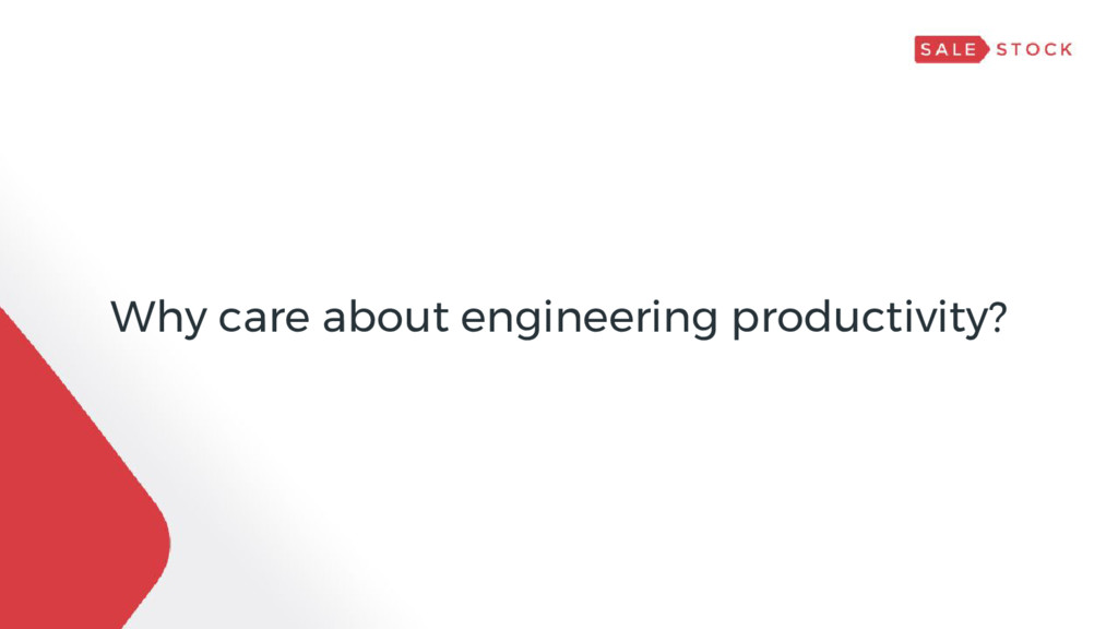 Why care about engineering productivity?